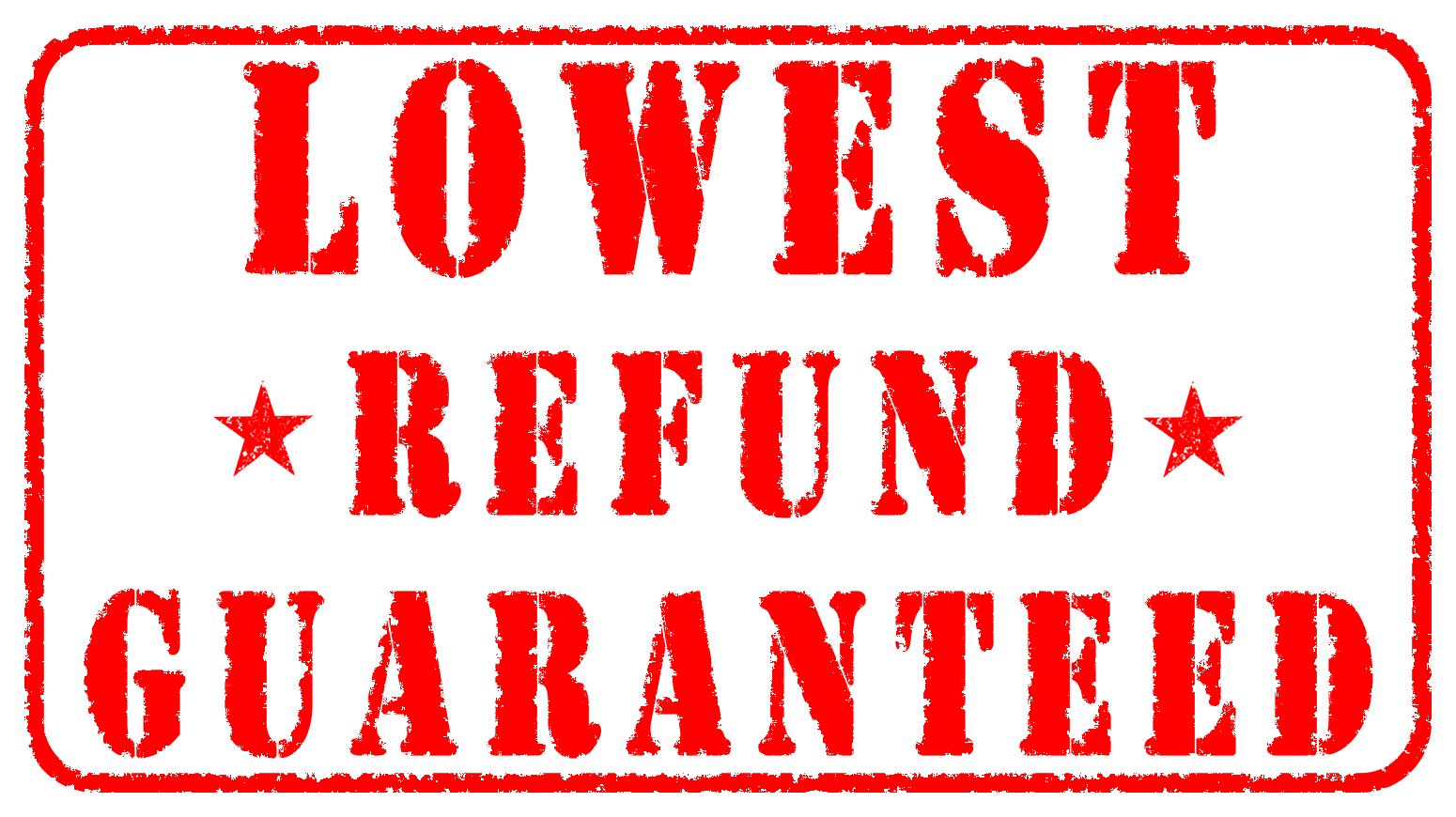 Lowest Refund Guaranteed